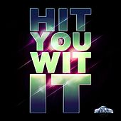 Hit You Wit It by Curtis B and Agent K