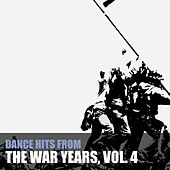 Dance Hits from the War Years, Vol. 4 de Various Artists