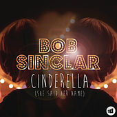 Cinderella (She Said Her Name) [Remixes] by Bob Sinclar