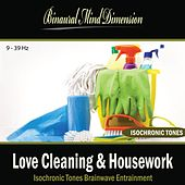 Love Cleaning & Housework: Isochronic Tones Brainwave Entrainment by Binaural Mind Dimension