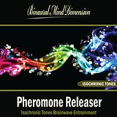 Pheromone Releaser: Isochronic Tones Brainwave Entrainment by Binaural Mind Dimension