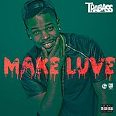 Make Luve by Trabass