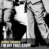I'm off That Stuff by Rufus Thomas