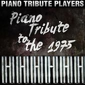 Piano Tribute to The 1975 by Piano Tribute Players