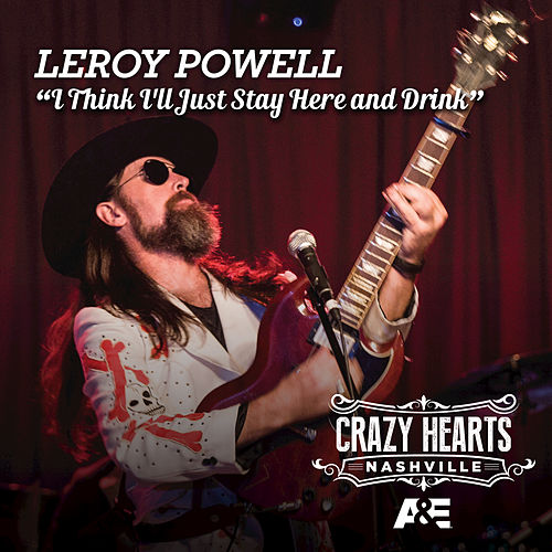 I Think I'll Just Stay Here And Drink by Leroy Powell