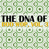 The DNA of Doo Wop, Vol. 3 by Various Artists