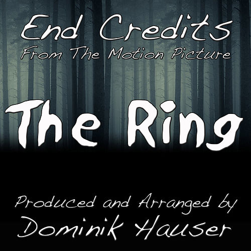 End Credits (From 'The Ring') by Dominik Hauser