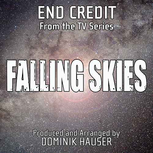 End Credits (From 'Falling Skies') by Dominik Hauser