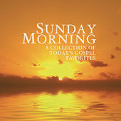 Sunday Morning - A Collection of Today's Gospel Favorites de Various Artists