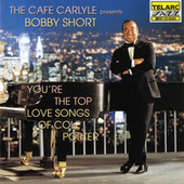 You're the Top: The Love Songs of Cole Porter by Bobby Short