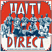 Haiti Direct - Big Band, Mini Jazz & Twoubadou Sounds, 1960-1978 von Various Artists