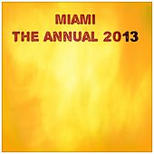 Miami the Annual 2013 (The Very best of Ibiza Dance Edm) by Various Artists