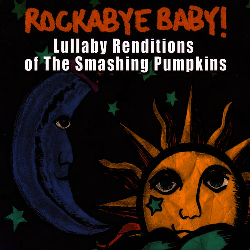 Rockabye Baby! Lullaby Renditions Of The Smashing Pumpkins by Rockabye Baby!