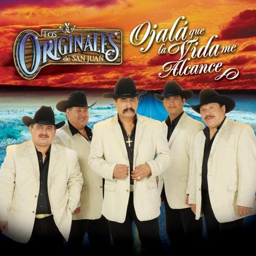 Ojala Que La Vida Me Alcance by Los Originales De San Juan