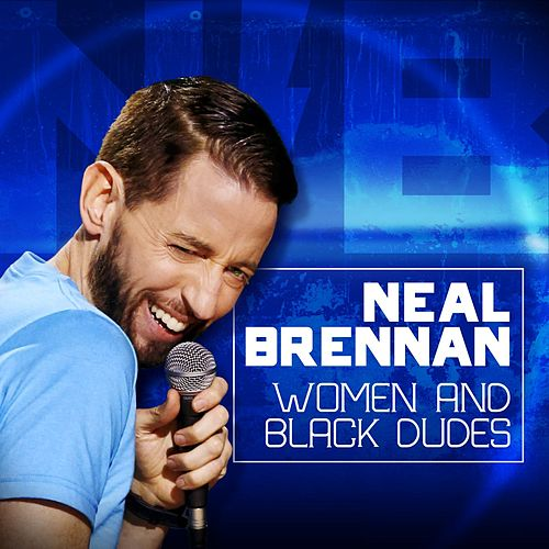 Women and Black Dudes by Neal Brennan