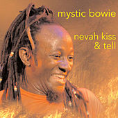 Nevah Kiss & Tell by Mystic Bowie
