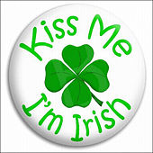 Kiss Me, I'm Irish by Various Artists