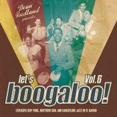 Let's Boogaloo, Vol. 6: Explosive Deep Funk, Northern Soul & Dancefloor Jazz En El Barrio by Various Artists