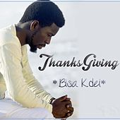 Thanks Giving by Bisa Kdei