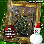 My Father's Christmas Tree by Trade Martin