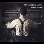 Laying It Down by Arthur Migliazza