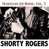 Martians Go Home, Vol. 5 di Shorty Rogers