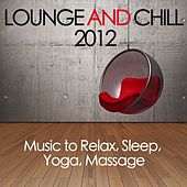 Lounge and Chill 2012 (Music to Relax, Sleep, Yoga, Massage) by Various Artists