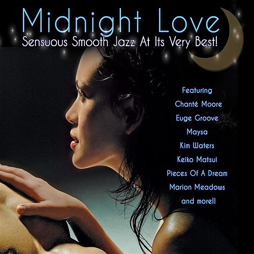 Midnight Love: Sensuous Smooth Jazz At Its Very Best by Various Artists