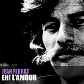 Eh! L'amour de Jean Ferrat