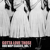 Gotta Love Those Doo Wop Classics, Vol. 1 by Various Artists