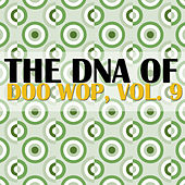 The DNA of Doo Wop, Vol. 9 by Various Artists
