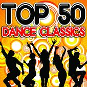 Top 50 Dance Classics by Various Artists