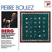 Berg: Chamber Concerto; Three Pieces for Orch.; Concerto for Violin and Orchestra de Pierre Boulez
