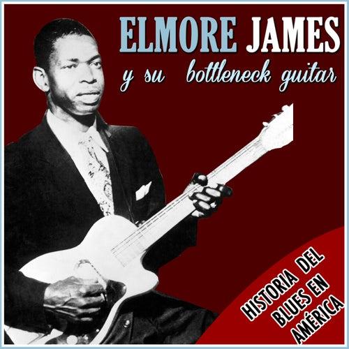 Historia del Blues en America. Elmore James y Su Bottleneck Guitar by Elmore James