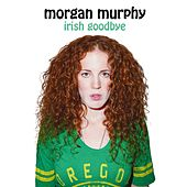 Irish Goodbye by Morgan Murphy
