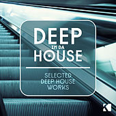 Deep in da House (Selected Deep House Works) by Various Artists
