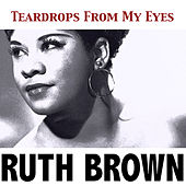 Teardrops from My Eyes by Ruth Brown