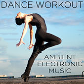 Dance Workout: Ambient Electronic Music for Dance Workout Class de Various Artists