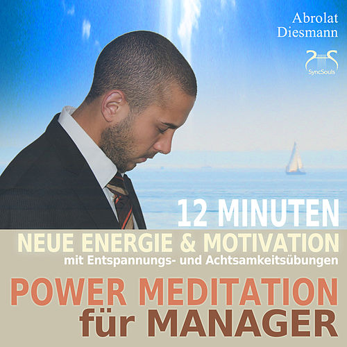 Power Meditation für Manager und Managerinnen - 12 Minuten neue Energie und Motivation durch Entspan by Various Artists