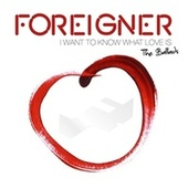 I Want to Know What Love Is - The Ballads de Foreigner