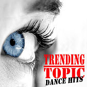 Trending Topic Dance Hits (The Best Electro House, Electronic Dance, EDM, Techno, House & Progressive Trance) von Various Artists