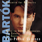 Bartók:  Concerto for Orchestra; Music for String Instruments Percussion and Celesta by Esa-Pekka Salonen; Los Angeles Philharmonic Orchestra