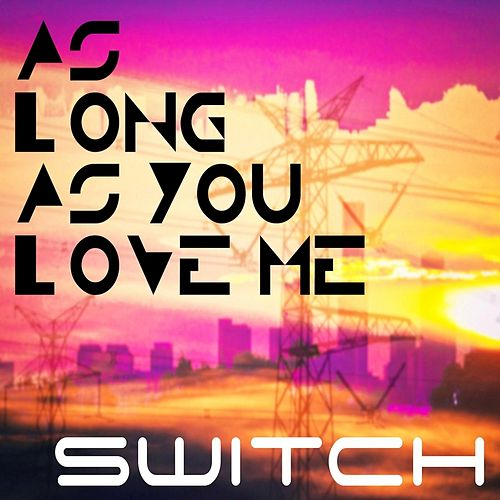 As Long as You Love Me by Switch