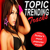 Topic Trending Tracks (Today's Most Popular Music) (The Best Electro House, Electronic Dance, EDM, Techno, House & Progressive Trance) von Various Artists