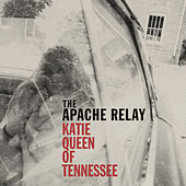 Katie Queen Of Tennessee by The Apache Relay