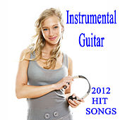 Instrumental Guitar: 2012 Hit Songs by The O'Neill Brothers Group