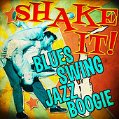Shake It! Blues Swing Jazz Boogie von Various Artists