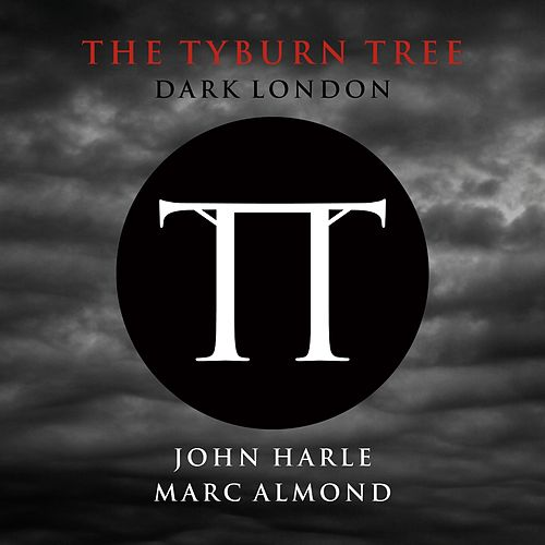 The Tyburn Tree - Dark London by Marc Almond