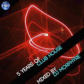 5 Years Of Club House (Mixed by Dj Morphyre) - EP von Various Artists