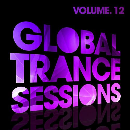 Global Trance Sessions Vol. 12 - EP by Various Artists
